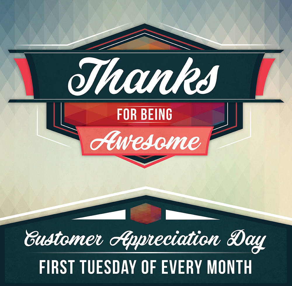 Customer Appreciation Day - 1st Tuesday of every month!
